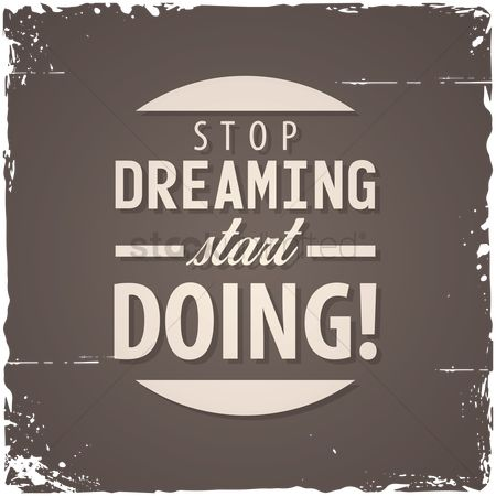 Stop dreaming : Stop dreaming start doing  quote